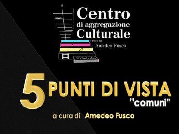 """Il Centro di Aggregazione Culturale inaugura il nuovo anno con l' esposizione  """"5 Punti di vista"""""""